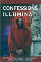 CONFESSIONS of an ILLUMINATI: The Whole Truth About the Illuminati and the New World Order (Volume I)