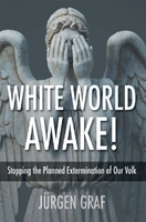 White World Awake! Stopping the Planned Extermination of Our Volk