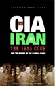 The CIA in IRAN: The 1953 Coup and the Origins of the U.S.-Iran Divide CIA, Iran