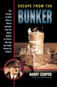 ESCAPE from the BUNKER: The Escape of Adolf Hitler and Martin Bormann from the Fürherbunker as Told by Nazi Spy Don Angel Alcazar de Velasco