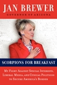 SCORPIONS for BREAKFAST: My Fight Against Special Interests, Liberal Media & Cynical Politicos to Secure America's Border arizona Jan Brewer