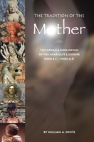 The TRADITION of the MOTHER: The Aryan & Non-Aryan in the Near East & Europe 300 B.C. - 1000 A.D