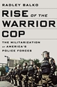 RISE of the WARRIOR COP: The Militarization of Americas Police Forces