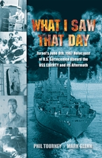 WHAT I SAW THAT DAY: Israel's June 8, 1967 Holocaust of U.S. Servicemen Aboard the USS Liberty and its Aftermath