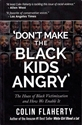 'DON'T MAKE THE BLACK KIDS ANGRY': The Hoax of Black Victimization and How We Enable It.
