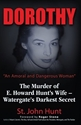 "Dorothy, ""An Amoral and Dangerous Woman"": The Murder of E. Howard Hunts Wife – Watergates Darkest Secret"