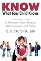 KNOW WHAT YOUR CHILD KNOWS: A Parent's Guide to Elementary School Reading, Math, Language & Testing