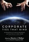 Corporate Ties That Bind: An Examination of Corporate Manipulation and Vested Interest in Public Health