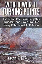WORLD WAR II TURNING POINTS: The Secret Decisions, Forgotten Blunders and Cover-Ups That Really Determined Its Outcome